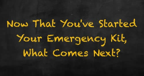Chalkboard Saying Now That You've Started Your Emergency Kit, What Comes Next?